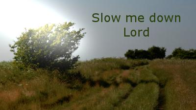Slow Me Down Lord